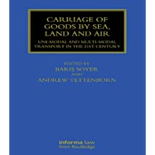 Carriage of Goods by Sea, Land and Air: Uni-modal and Multi-modal Transport in the 21st Century (Maritime and Transport Law Library)