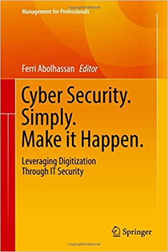 Cyber Security. Simply. Make it Happen.: Leveraging Digitization Through IT Security (Management for Professionals)