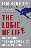 The Logic Of Life: Uncovering the New Economics of Everything by Harford, Tim (2008) Hardcover