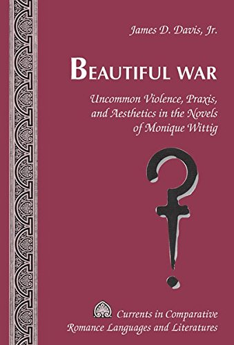 Beautiful War: Uncommon Violence, Praxis, and Aesthetics in the Novels of Monique Wittig (Currents in Comparative Romance Languages and Literatures) by Brand: Peter Lang International Academic Publishers