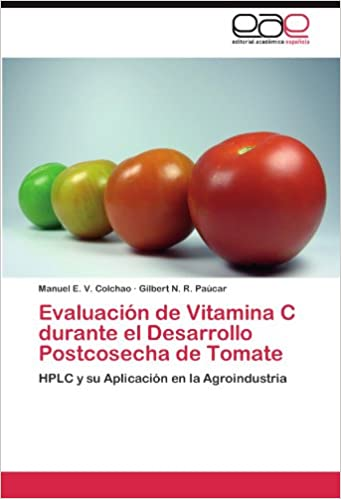 Evaluacion de Vitamina C Durante El Desarrollo Postcosecha de Tomate: Amazon.es: Manuel E. V. Colchao, Gilbert N. R. Pa?car, Gilbert R. Paucar: Libros