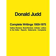 Donald Judd: Complete Writings 1959-1975: Gallery Reviews, Book Reviews, Articles, Letters to the Editor, Reports, Statements, Complaints (2016-03-22)