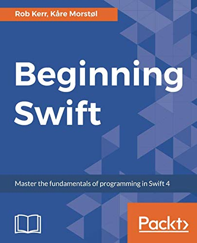 Beginning Swift: Master the fundamentals of programming in Swift 4