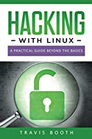 Hacking With Linux: A Practical Guide Beyond the Basics Front Cover