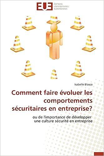 Téléchargement Comment faire évoluer les comportements sécuritaires en entreprise?: ou de l'importance de développer   une culture sécurité en entreprise pdf