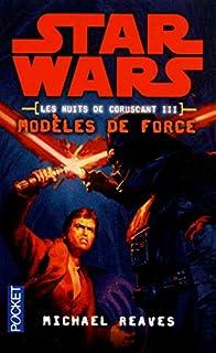 Les nuits de Coruscant 03 : Modèles de force
