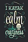 I Kayak To Calm My Craziness: Funny Blank Lined Journal Notebook, 120 Pages, Soft Matte Cover, 6 x 9