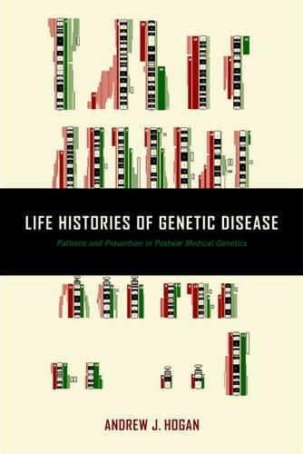 Life Histories of Genetic Disease: Patterns and Prevention in Postwar Medical Genetics