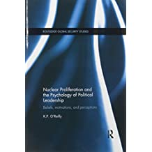 Nuclear Proliferation and the Psychology of Political Leadership: Beliefs, Motivations and Perceptions