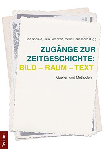 Zugänge zur Zeitgeschichte: Bild – Raum – Text: Quellen und Methoden (German Edition)