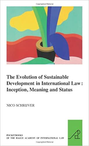 The Evolution Of Sustainable Development In International Law: Inception, Meaning And Status por Nico J. Schrijver