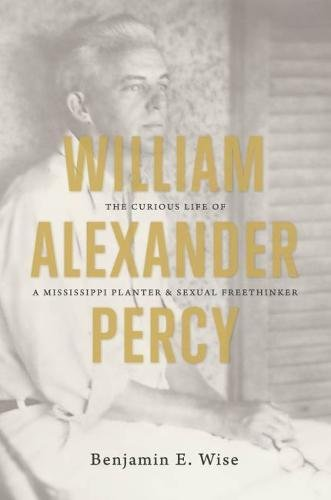 Planter Half Plantation (William Alexander Percy: The Curious Life of a Mississippi Planter and Sexual Freethinker)