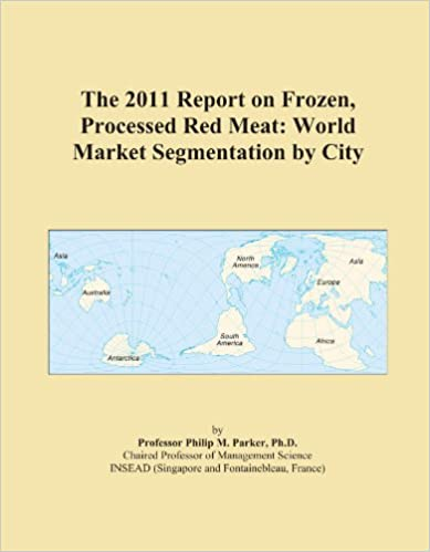 Book The 2011 Report on Frozen, Processed Red Meat: World Market Segmentation by City