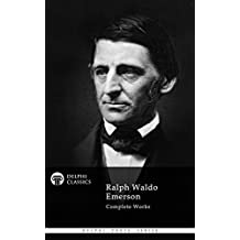 Delphi Complete Works of Ralph Waldo Emerson (Illustrated) (Delphi Poets Series Book 34)