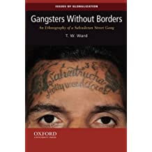 Gangsters Without Borders: An Ethnography of a Salvadoran Street Gang (Issues of Globalization:Case Studies in Contemporary Anthropology)