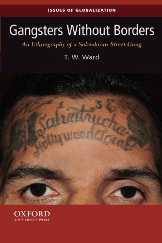 Gangsters Without Borders: An Ethnography of a Salvadoran Street Gang (Issues of Globalization:Case Studies in Contemporary Anthropology) - Gangster Oxford