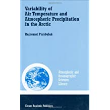 Variability of Air Temperature and Atmospheric Precipitation in the Arctic (Atmospheric and Oceanographic Sciences Library)
