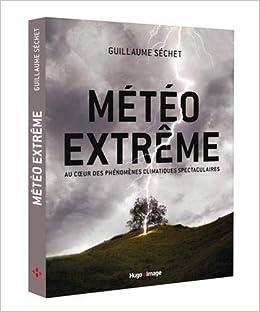 Amazon Fr Meteo Extreme Au Coeur Des Phenomenes