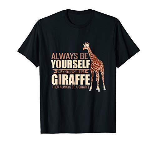 14875e407dc8 Giraffe Shirt Always Be Yourself Unless You Can Be Giraffe