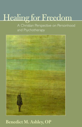 Healing for Freedom: A Christian Perspective on Personhood and Psychotherapy (Ips Monograph)