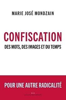 Confiscation : des mots, des images et du temps, Mondzain, Marie-José