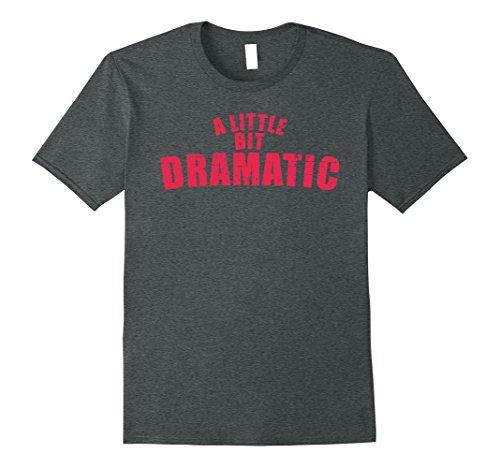 Regina Mean Girls Costume (Mens A Little Bit Dramatic Shirt - Girls T-Shirt like the Movie XL Dark Heather)