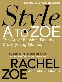 Rachel Zoe: Style A to Zoe : The Art of Fashion, Beauty, & Everything Glamour (Paperback); 2008 - Rachel Zoe Style