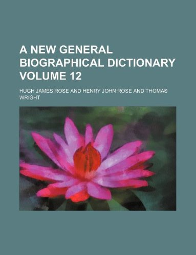 A new general biographical dictionary Volume 12 ebook