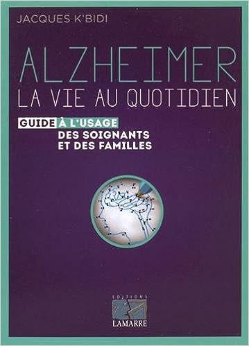 En ligne Alzheimer, la vie au quotidien : Guide à l'usage des soignants et des familles epub pdf