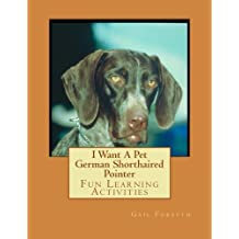 I Want A Pet German Shorthaired Pointer: Fun Learning Activities