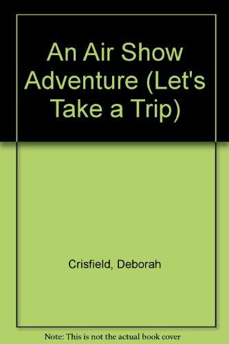 An Air Show Adventure (Let's Take a Trip)