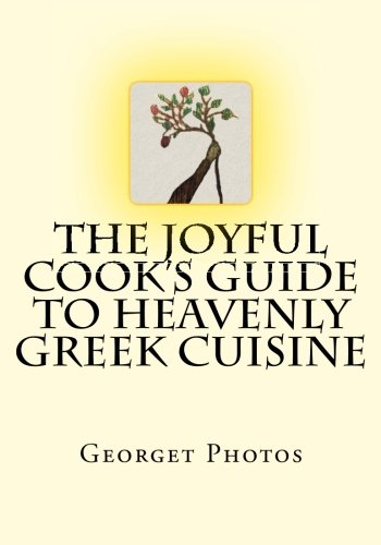 The Joyful Cook's Guide To Heavenly Greek Cuisine by Georget Photos