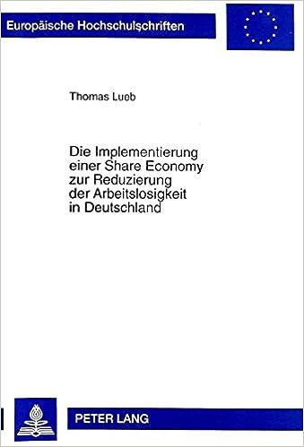 Book Die Implementierung Einer Share Economy Zur Reduzierung Der Arbeitslosigkeit in Deutschland (Europaeische Hochschulschriften / European University Studie)