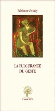 La fulgurance du geste par Fabienne Swiatly