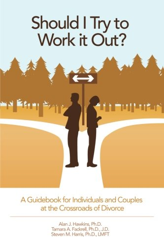 Should I Try To Work It Out?: A Guidebook For Individuals And Couples At The Crossroads Of Divorce