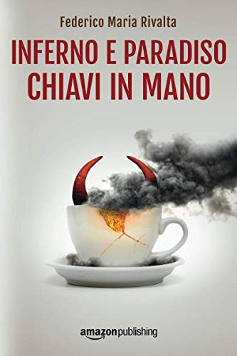Inferno e paradiso chiavi in mano Copertina flessibile – 29 mag 2018 Federico Maria Rivalta Amazon Publishing 1542048931 FICTION / General