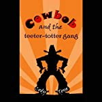 Cowbob and the Teeter-Totter Gang | Cody Toye