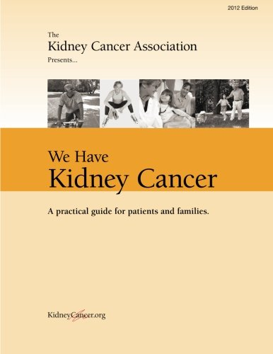 Renal Cell Kidney Cancer - We Have Kidney Cancer: A practical guide for patients and families
