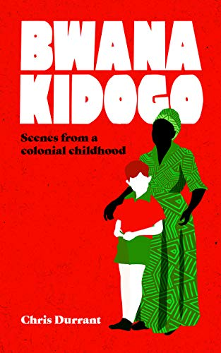 Bwana Kidogo: Scenes from a colonial childhood por Chris Durrant