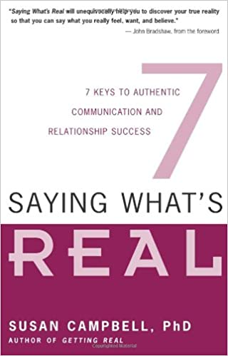 Saying What's Real: 7 Keys to Authentic Communication and