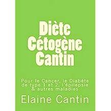 Diète Cétogène Cantin: Pour le cancer, le diabète de type 1 et 2, l'épilepsie & autres maladies (French Edition)