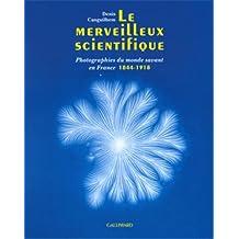MERVEILLEUX SCIENTIFIQUE (LE) : PHOTOGRAPHIES DU MONDE SAVANT EN FRANCE 1844-1918
