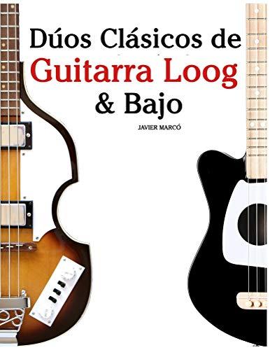 Dúos Clásicos de Guitarra Loog & Bajo: Piezas fáciles de Bach, Mozart, Beethoven y otros compositores (en Partitura y Tablatura) (Spanish Edition)