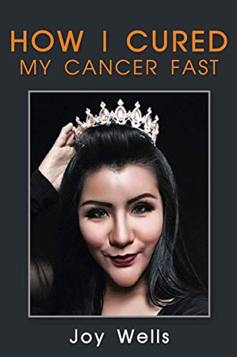 How I Cured My Cancer Fast: Joy Wells: 9781723714740: Amazon