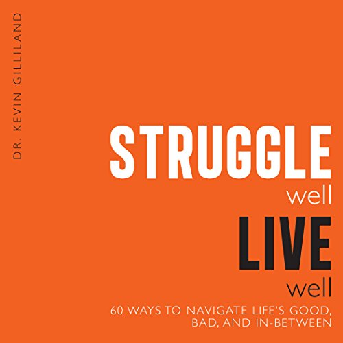 Struggle Well, Live Well: 60 Ways to Navigate Life's Good, Bad, and In-Between