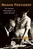 img - for Madam President: The Secret Presidency of Edith Wilson book / textbook / text book