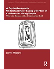 A Psychotherapeutic Understanding of Eating Disorders in Children and Young People: Ways to Release the Imprisoned Self