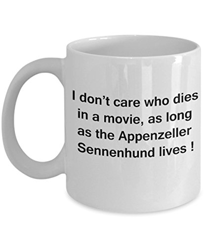 Funny Dog Coffee Mug for Dog Lovers - I Don't Care Who Dies, As Long As Appenzeller Sennenhund Lives - Ceramic Fun Cute Dog Cup White Coffee Mug, 11 O 1