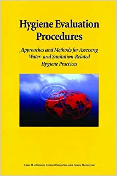 Book Hygiene Evaluation Procedures: Approaches and Methods for Assessing Water- and Sanitation-Related Hygiene Practices by Astier M. Almedom (2016-03-28)