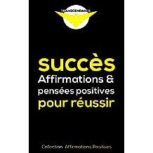 Succès : Affirmations et pensées positives pour réussir (Collection Affirmations Positives t. 1) (French Edition)